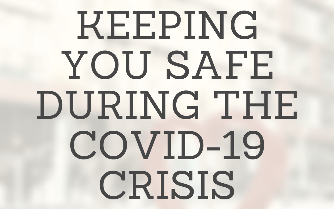 Keeping you Safe During COVID-19 Uncertainty